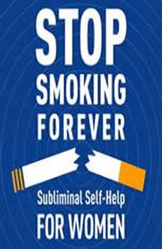 Stop Smoking Forever - For Women: Subliminal Self-Help: Subliminal Self Help Subliminal Self Help, Audio Activation