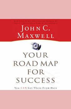 Your Road Map for Success: You Can Get There from Here, John C. Maxwell