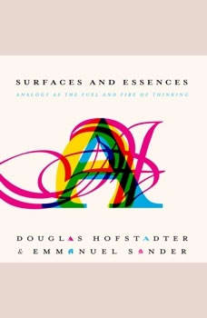 Surfaces and Essences: Analogy as the Fuel and Fire of Thinking, Douglas Hofstadter