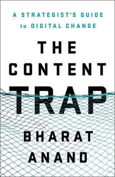 The Content Trap: A Strategist's Guide to Digital Change, Bharat Anand
