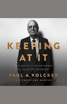 Keeping At It: The Quest for Sound Money and Good Government, Paul Volcker