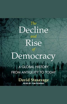 The Decline and Rise of Democracy: A Global History from Antiquity to Today, David Stastavage