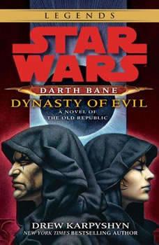 Dynasty of Evil: Star Wars (Darth Bane): A Novel of the Old Republic A Novel of the Old Republic, Drew Karpyshyn