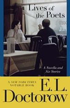 Lives of the Poets: A Novella and Six Stories A Novella and Six Stories, E.L. Doctorow