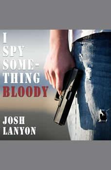 I Spy Something Bloody: I Spy Book 1, Josh Lanyon
