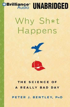 Why Sh*t Happens: The Science of A Really Bad Day, Peter J. Bentley, Ph.D