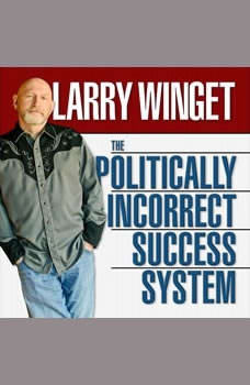 The Politically Incorrect Success System, Larry Winget