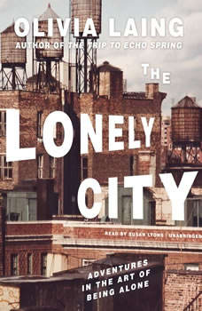 The Lonely City: Adventures in the Art of Being Alone, Olivia Laing