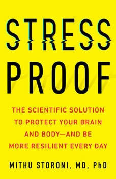 Stress-Proof: The Scientific Solution to Protect Your Brain and Body--and Be More Resilient Every Day The Scientific Solution to Protect Your Brain and Body--and Be More Resilient Every Day, Mithu Storoni