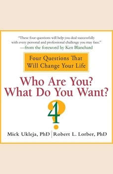 Who Are You? What Do You Want?: A Journey for the Best of Your Life, Mick Ukleja
