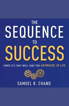 The Sequence to Success: Three O's That Will Take You Anywhere in Life, Samuel R. Chand