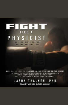 Fight Like a Physicist: The Incredible Science Behind Martial Arts, PhD Thalken