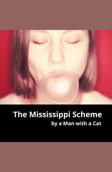The Mississippi Scheme: In which a Scottish Adventurer destroys the Economy of France, Man with a Cat