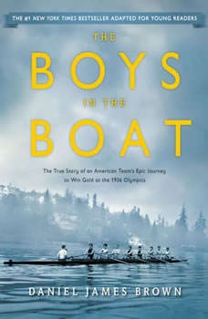 The Boys in the Boat (Young Readers Adaptation): The True Story of an American Team's Epic Journey to Win Gold at the 1936 Olympics, Daniel James Brown