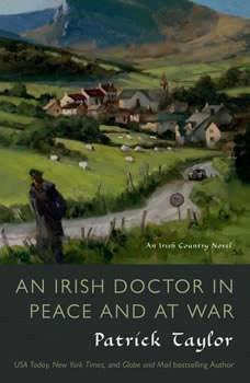 An Irish Doctor in Peace and at War: An Irish Country Novel, Patrick Taylor