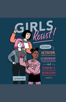 Girls Resist!: A Guide to Activism, Leadership, and Starting a Revolution, KaeLyn Rich