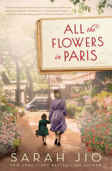 All the Flowers in Paris: A Novel, Sarah Jio