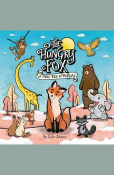 The Hungry Fox: a Fable Told in Rhyme, Cole Adams