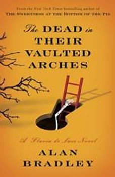 The Dead in Their Vaulted Arches: A Flavia de Luce Novel A Flavia de Luce Novel, Alan Bradley