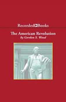The American Revolution: A History A History, Gordon Wood