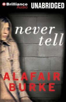 Never Tell: A Novel of Suspense, Alafair Burke