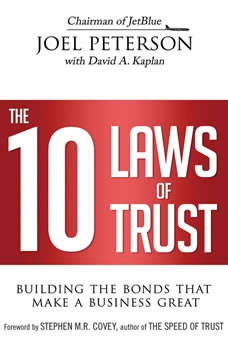 The 10 Laws of Trust: Building the Bonds That Make a Business Great, Joel Peterson
