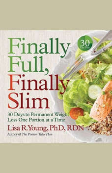 Finally Full, Finally Slim: 30 Days to Permanent Weight Loss One Portion at a Time 30 Days to Permanent Weight Loss One Portion at a Time, Lisa R. Young
