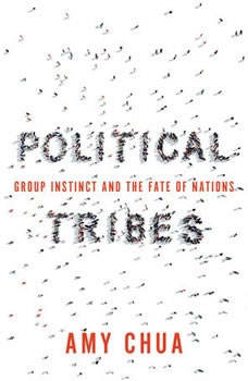 Political Tribes: Group Instinct and the Fate of Nations, Amy Chua
