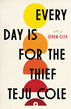 Every Day Is for the Thief: Fiction, Teju Cole
