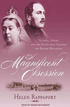 A Magnificent Obsession: Victoria, Albert, and the Death That Changed the British Monarchy, Helen Rappaport