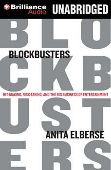 Blockbusters: Hit-making, Risk-taking, and the Big Business of Entertainment, Anita Elberse