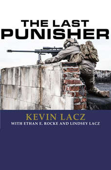 The Last Punisher: A SEAL Team THREE Sniper's True Account of the Battle of Ramadi, Kevin Lacz