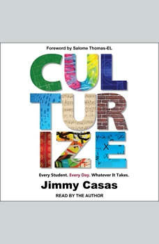 Culturize: Every Student. Every Day. Whatever It Takes., Jimmy Casas