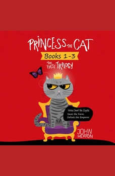 Princess the Cat: The First Trilogy, Books 1-3: Versus Snarl the Coyote, Saves the Farm, Defeats the Emperor, John Heaton