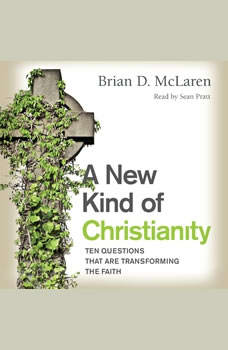 A New Kind of Christianity: Ten Questions That Are Transforming the Faith, Brian D. McLaren