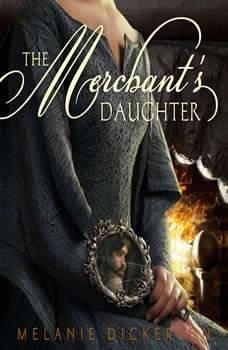 The Merchant's Daughter, Melanie Dickerson