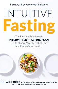 Intuitive Fasting: The Flexible Four-Week Intermittent Fasting Plan to Recharge Your Metabolism  and Renew Your Health, Dr. Will Cole