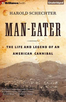 Man-Eater: The Life and Legend of an American Cannibal, Harold Schechter