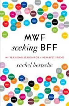 MWF Seeking BFF: My Yearlong Search for a New Best Friend, Rachel Bertsche