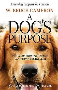 A Dog's Purpose: A Novel for Humans A Novel for Humans, W. Bruce Cameron