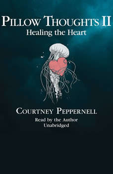 Pillow Thoughts II: Healing the Heart, Courtney Peppernell