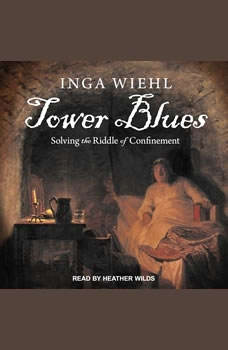 Tower Blues: Solving the Riddle of Confinement, Inga Wiehl