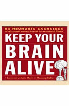 Keep Your Brain Alive: Neurobic Exercises to Help Prevent Memory Loss and Increase Mental Fitness, Lawrence C. Katz