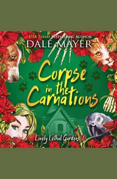 Corpse in the Carnations: Book 3: Lovely Lethal Gardens, Dale Mayer