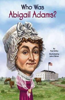 Who Was Abigail Adams?, True Kelley
