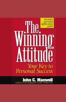 The Winning Attitude: Your Key to Personal Success, John C. Maxwell