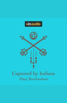 Captured by Indians: A True Account, Mary Rowlandson