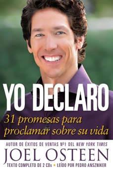 Yo Declaro: 31 Promesas Para Proclamar Sobre Su Vida 31 Promesas Para Proclamar Sobre Su Vida, Joel Osteen