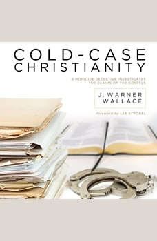 Cold-Case Christianity: A Homicide Detective Investigates the Claims of the Gospels, J. Warner Wallace