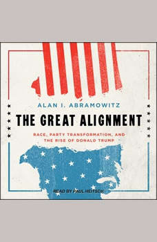 The Great Alignment: Race, Party Transformation, and the Rise of Donald Trump, Alan I. Abramowitz